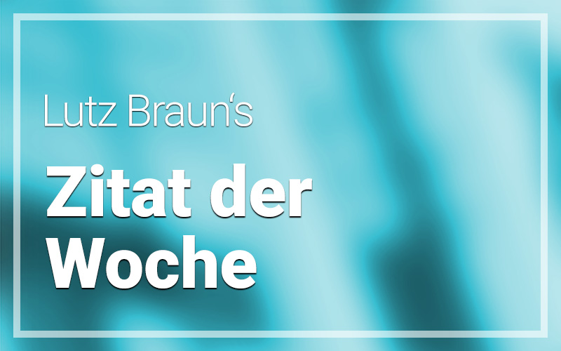 https://www.lutzbraun.com/wp-content/uploads/2020/05/zitat-der-woche.jpg